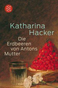 Buchcover Die Erdbeeren von Antons Mutter Katharina Hacker